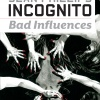 INCOGNITO: BAD INFLUENCES TPB