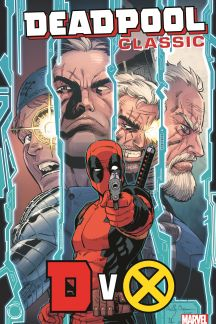 Deadpool Classic Vol. 21: DvX (Trade Paperback)