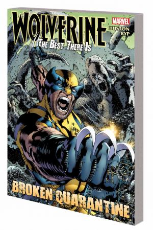 Wolverine: The Best There Is: Broken Quarantine (Trade Paperback)