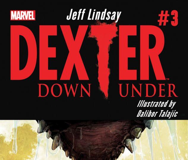 DEXTER DOWN UNDER 3