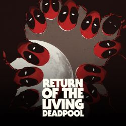 eturn of the Living Deadpool