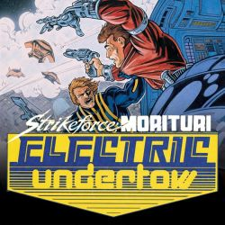 Strikeforce Morituri: Electric Undertow (1989 - 1990)
