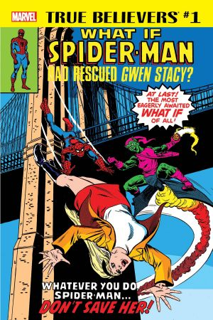 True Believers: What If Spider-Man Had Rescued Gwen Stacy? #0