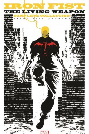 Iron Fist: The Living Weapon - The Complete Collection (Trade Paperback)
