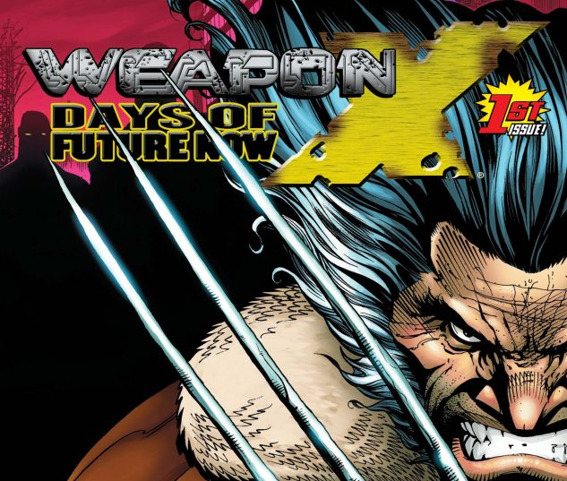 WEAPON X: DAYS OF FUTURE NOW (2005) #1