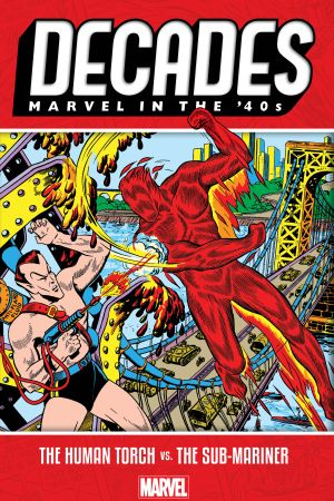 Decades: Marvel in The '40s - The Human Torch Vs. The Sub-Mariner (Trade Paperback)