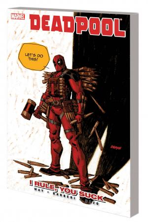 Deadpool Vol. 6: I Rule, You Suck TPB (Trade Paperback)