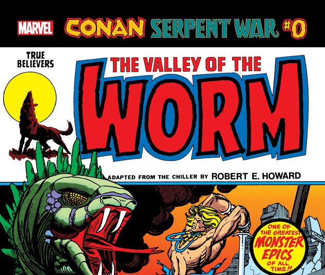 TRUE BELIEVERS: CONAN: SERPENT WAR 0 - THE VALLEY OF THE WORM #0