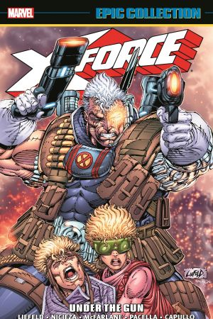 X-Force Epic Collection: Under The Gun (Trade Paperback)