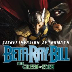 SECRET INVASION AFTERMATH: BETA RAY BILL - THE GREEN OF EDEN (0000-present)