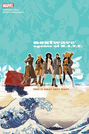 Nextwave: Agents of H.a.T.E. Vol. 1 - This Is What They Want (Trade Paperback)