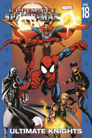 Ultimate Spider-Man Vol. 18: Ultimate Knights (Trade Paperback)
