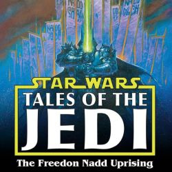 Star Wars: Tales Of The Jedi - The Freedon Nadd Uprising