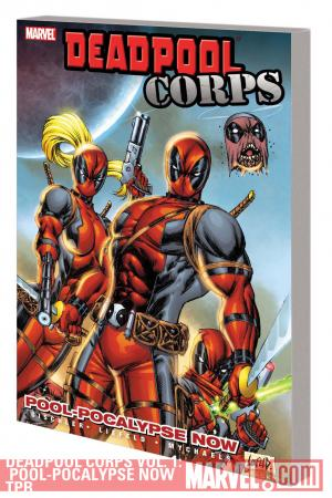 DEADPOOL CORPS: POOL-POCALYPSE NOW (Trade Paperback)