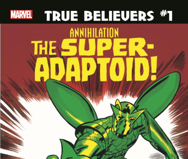 TRUE BELIEVERS: ANNIHILATION - SUPER-ADAPTOID 1 #1