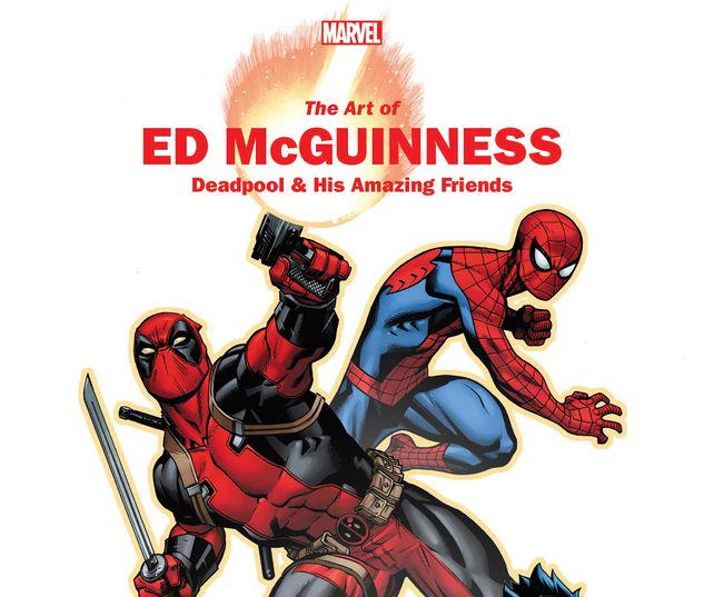 MARVEL MONOGRAPH: THE ART OF ED MCGUINNESS - DEADPOOL & HIS AMAZING FRIENDS TPB #1