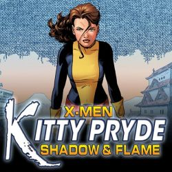 X-Men: Kitty Pryde- Shadow & Flame