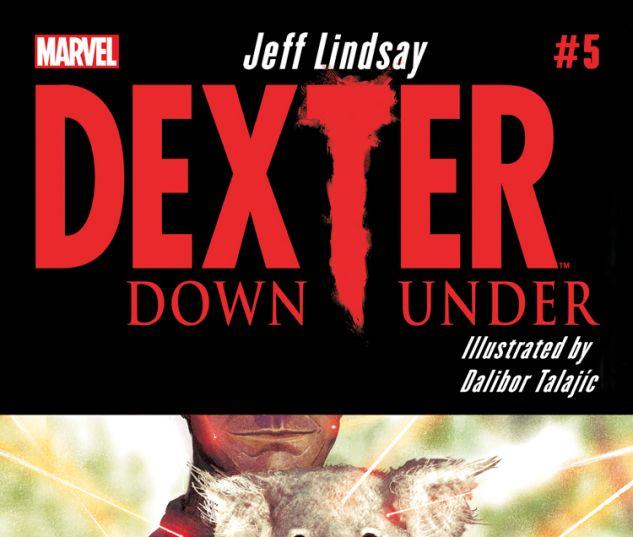 DEXTER DOWN UNDER 5