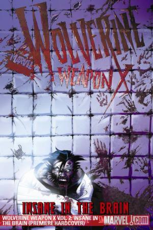 Wolverine Weapon X Vol. 2: Insane in the Brain (Hardcover)