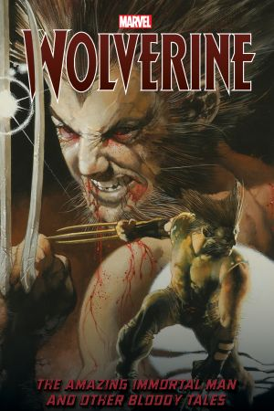Wolverine: The Amazing Immortal Man and Other Bloody Tales (Trade Paperback)